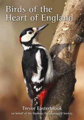Birds of the Heart of England, edited by Trevor Easterbook on behalf of the Banbury Ornithological Society